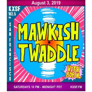 Mawkish Twaddle Podcast  (Saturday, August 3rd) – KXSF-LP 102 5 FM