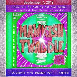 Mawkish Twaddle Podcast  (Saturday, September 7th) – KXSF-LP