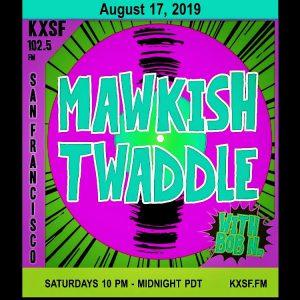 Mawkish Twaddle Podcast  (Saturday, August 24th) – KXSF-LP